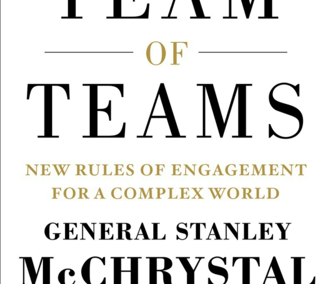 Team of teams 美國四星上將廿一世紀的領導哲學 –像個園丁!