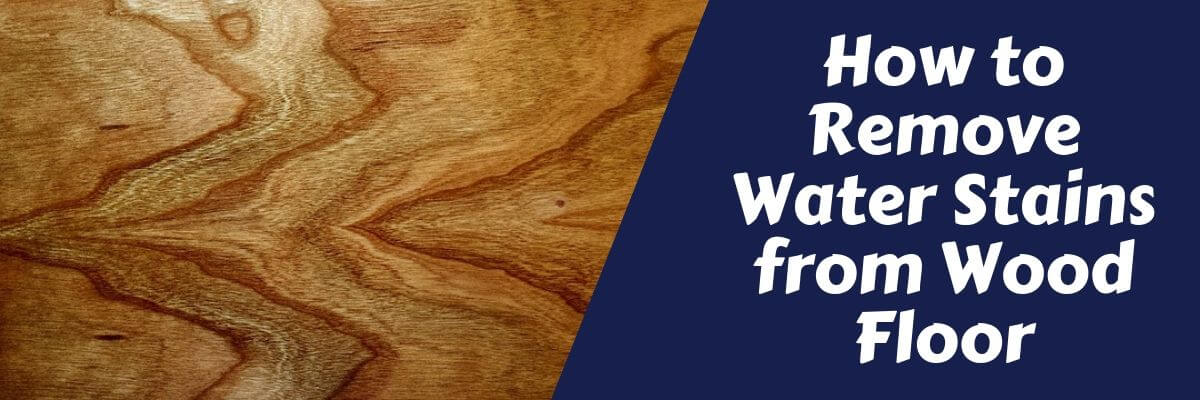 How to Remove Water Stains from Wood Floor