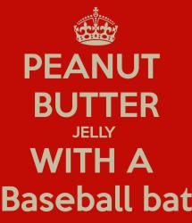peanut-butter-jelly-with-a-baseball-bat