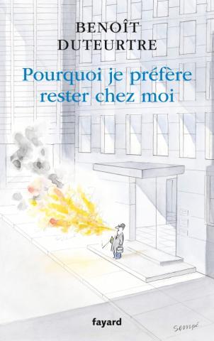 Benoît Duteurtre, Pourquoi je préfère rester chez moi, Fayard, couverture de Sempé