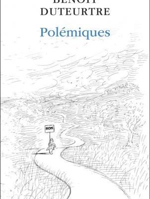 Benoît Duteurtre, Polémiques, Fayard, 02/05/2013, 234 pages