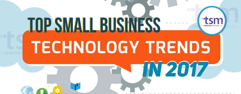 Top Small Business Technology Trends in 2017 (Infographic)