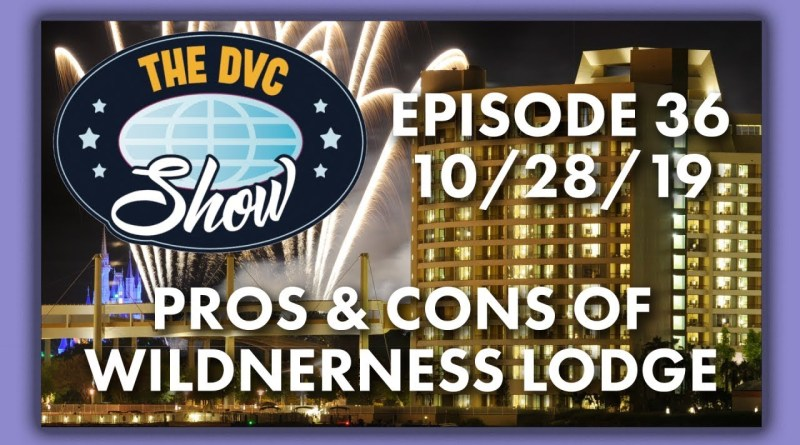 The DVC Show - Pros & Cons of Wilderness Lodge