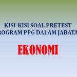 Kisi-kisi Soal Pretest Ekonomi Program PPG Tahun 2019