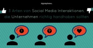 digitalpiloten: 3 Arten von Social Media Interaktionen, die Unternehmen richtig handhaben sollten