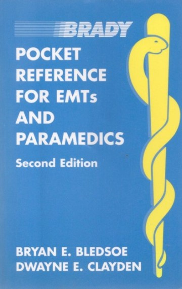 Pocket Reference for EMTs and Paramedics by Bryan Bledsoe and Dwayne Clayden
