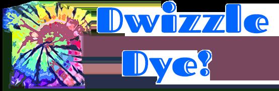 Dwizzle Dye!