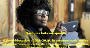 Gabon-éducation : 2009-2016, le système scolaire, les infrastructures, le cadre de l'enseignement, l'évolution, les bourses, l'équipement