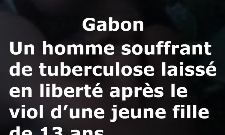 vilo final - Gabon : Un homme souffrant de tuberculose laissé en liberté après le viol d'une jeune fille de 13 ans