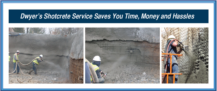Dwyer's shotcrete service saves you time, money, and hassles!