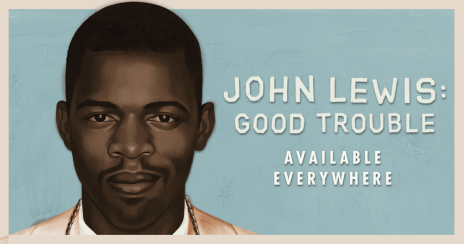 John Lewis: Good Trouble | A Magnolia Pictures Film | Now In ...