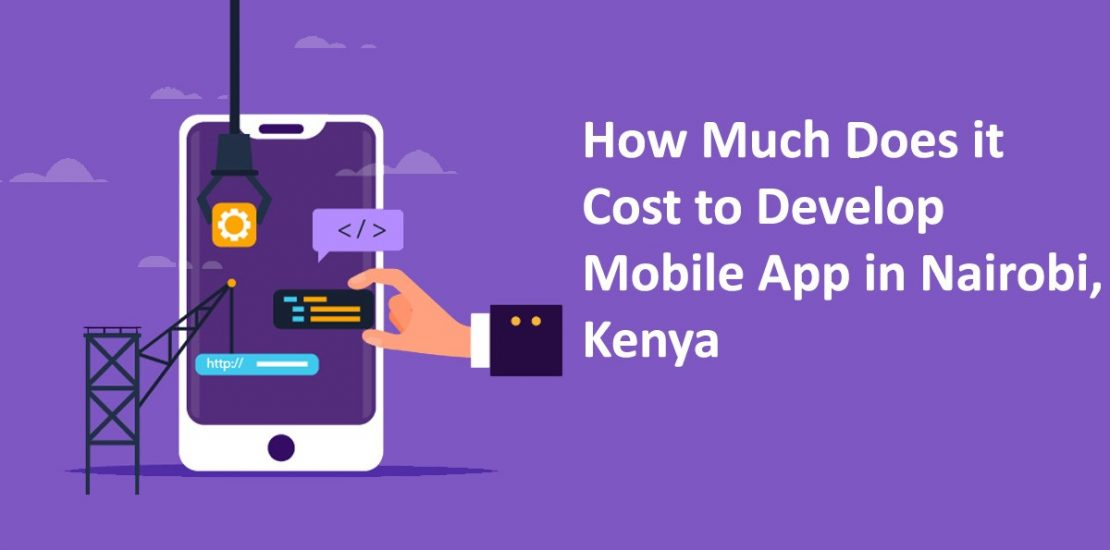 How much does it Cost to Develop Mobile App in Nairobi, Kenya