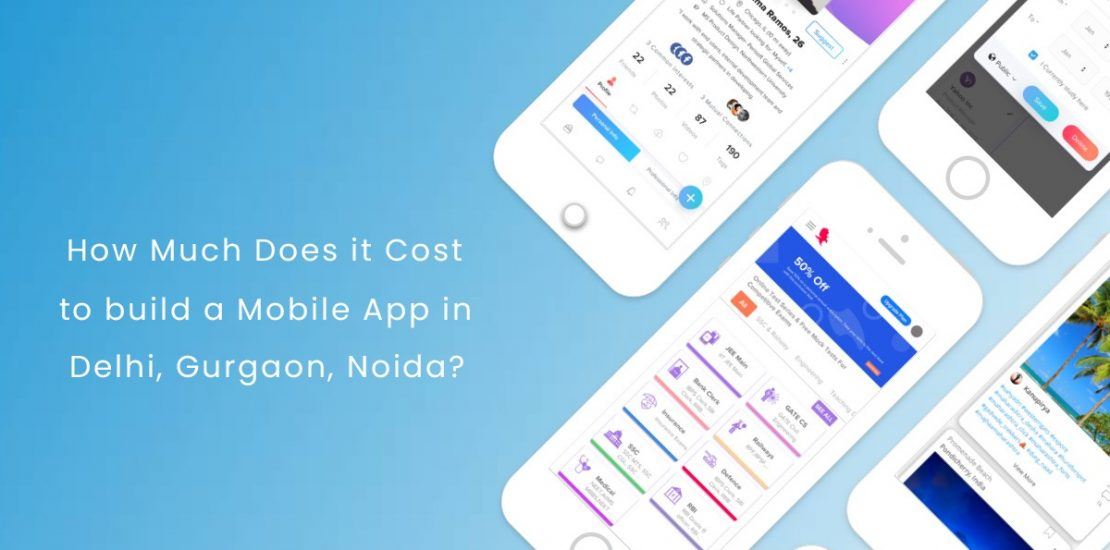 How Much Does it Cost to Develop a Mobile App in Delhi Gurgaon Noida