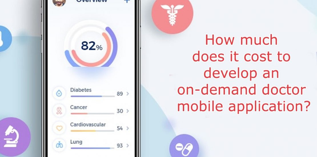 How much does it Cost To Develop an On-Demand Doctor Mobile Application?
