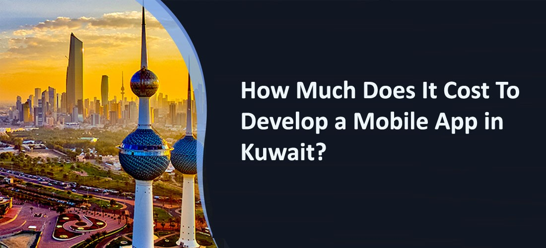How Much Does It Cost To Develop a Mobile App in Kuwait