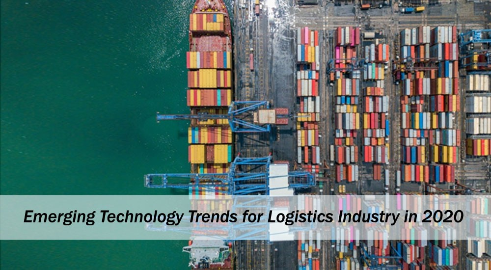 Emerging Technology Trends for Logistics Industry in 2020