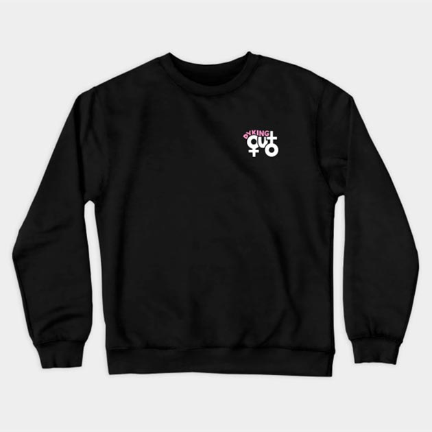 Dyking Out Official Merch Crewneck