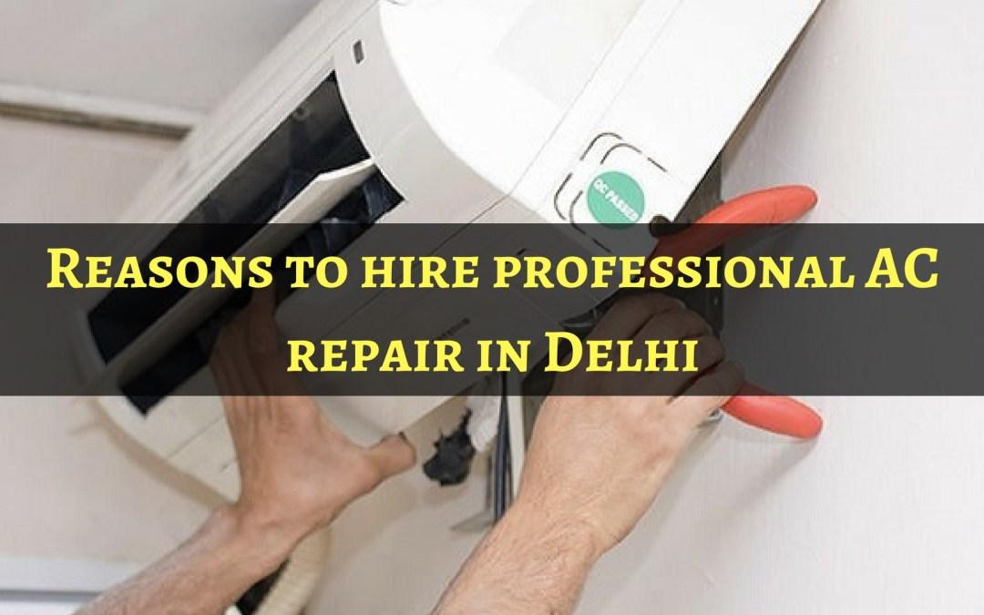 Reasons to hire professional AC repair in Delhi