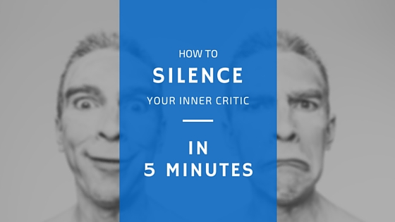 How to Silence Your Inner Critic in 5 Minutes