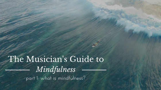 The Musician's Guide to Mindfulness: What is Mindfulness?