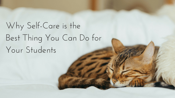 Why Self-Care is the Best Thing You Can Do for Your Students