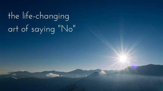 "The Life-Changing Art of Saying ""No"""