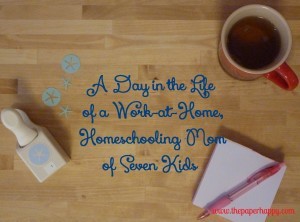 A Day in the Life of a Work at Home, Homeschooling Mom of Seven Kids