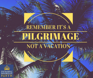 It's a Pilgrimage not a Vacation