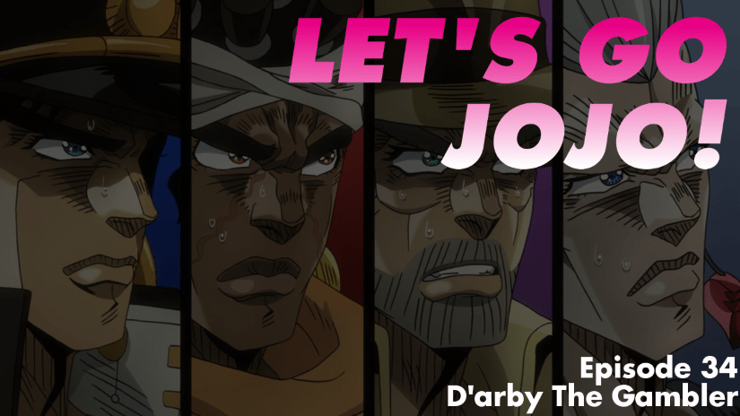 Let's Go JoJo! Episode 34 – D'Arby The Gambler (Part 1)