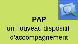 Nouveau dispositif d'accompagement : le PAP