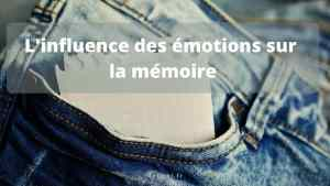 L'impact des émotions sur la mémoire