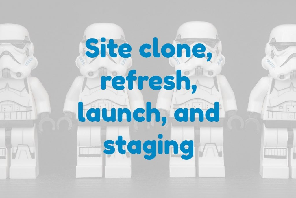 Site clone, refresh, launch, and staging