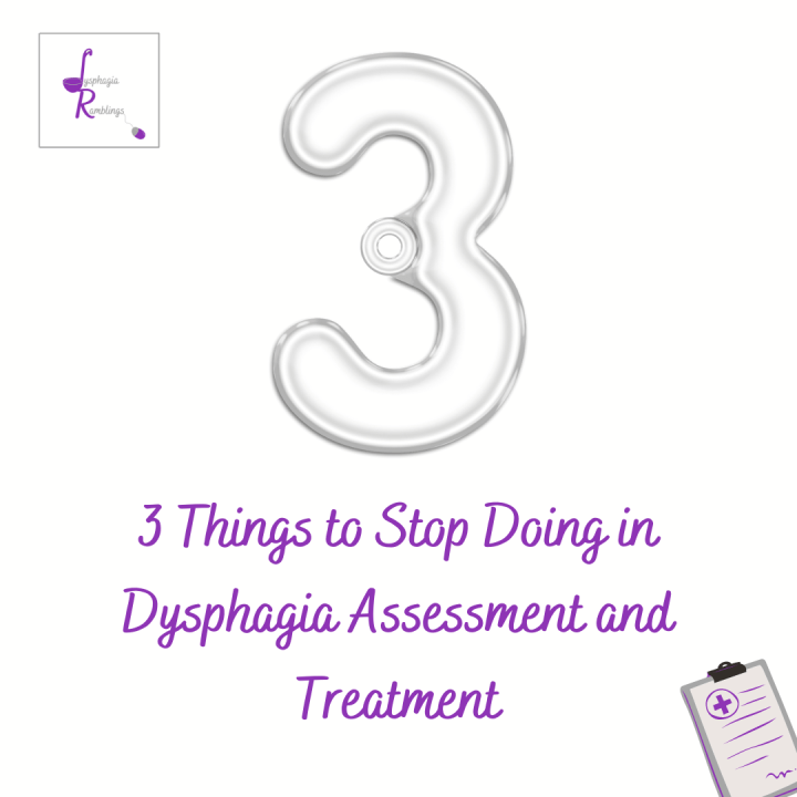3 Things to Stop Doing in Dysphagia Assessment and Treatment