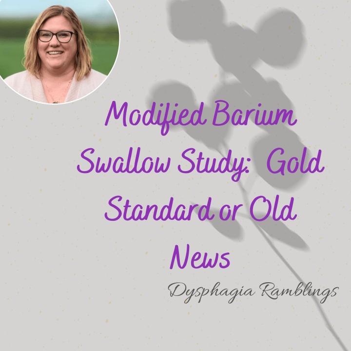 Modified Barium Swallow Study:  Gold Standard or Old News?