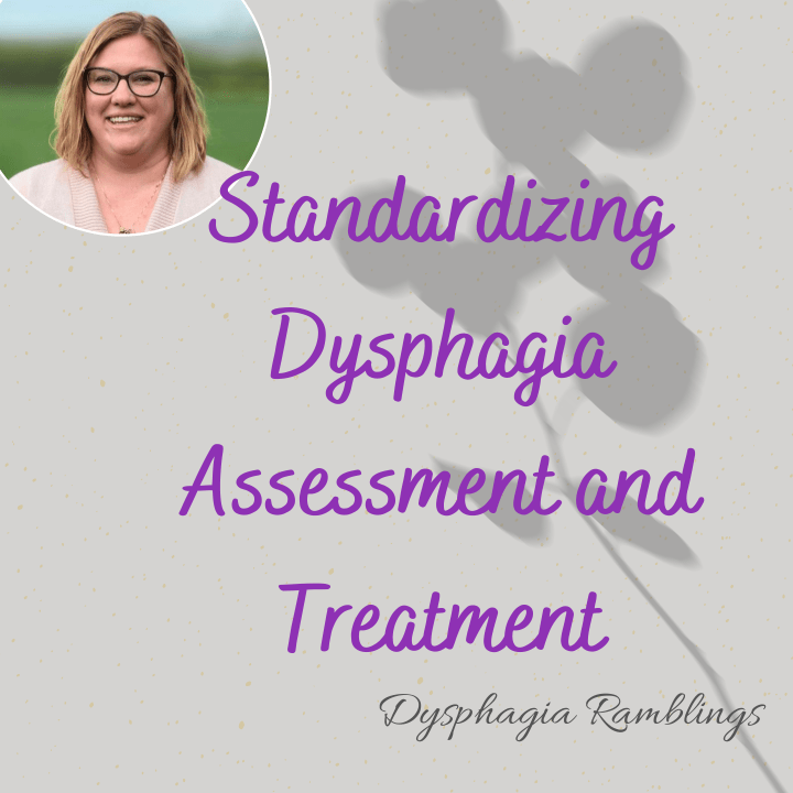 Standardizing Dysphagia Assessment and Treatment