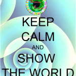 Keep calm and show the world
