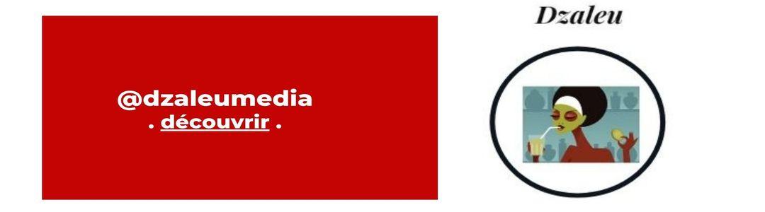 Retrouvez-nous sur les réseaux sociaux : @dzaleumedia