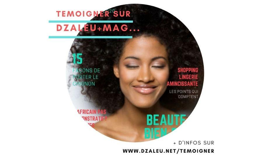 Témoigner dans DZALEU+MAG et Dzaleu.com