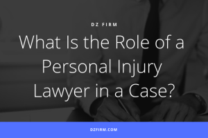 What Is The Role Of A Personal Injury Lawyer In A Case