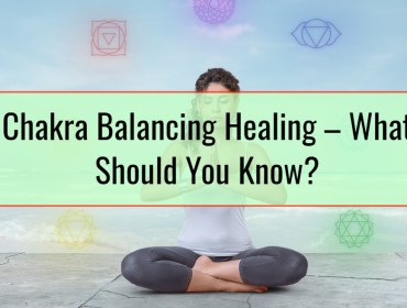 Chakra Balancing Healing – What Should You Know