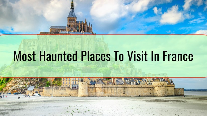 Most Haunted Places To Visit In France