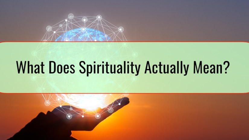 What Does Spirituality Actually Mean