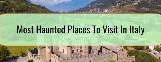 Most Haunted Places To Visit In Italy