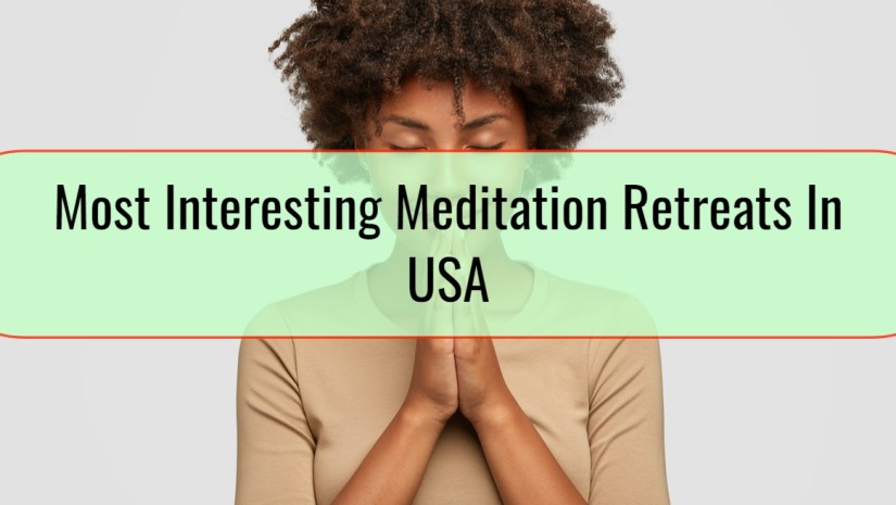Most Interesting Meditation Retreats In USA