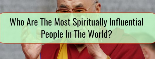 Who Are The Most Spiritually Influential People In The World