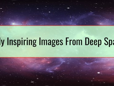 Truly Inspiring Images From Deep Space