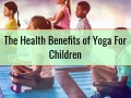 The Health Benefits of Yoga For Children