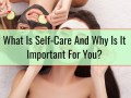 What Is Self-Care And Why Is It Important For You