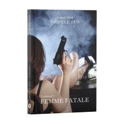 Armele sus, Vol. 1, Femme Fatale - Ayleen Mark, Editura Cartea ta, servicii editoriale, self publishing, corectura, redactare, editare, ilustrare, publicare carte