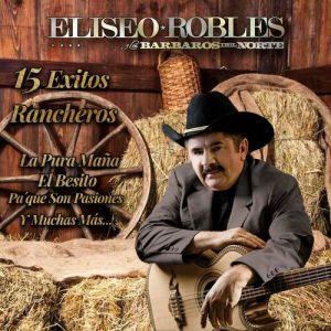 Eliseo Robles Y Los Barbaros Del Norte - 15 Exitos Rancheros (Album 2020)
